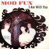 "MOD FUN - I AM WITH YOU 7"" + P/S (NEW) (M)"