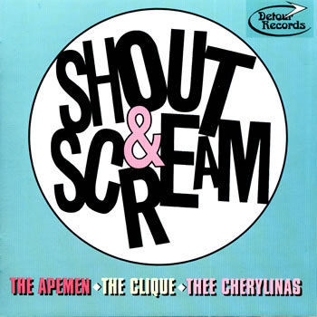 V/A - Shout & Scream With THE CLIQUE/THEE CHERYLINAS/THE APEMEN DOWNLOAD