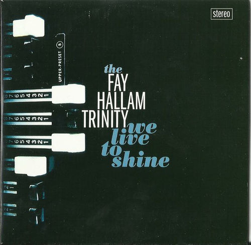 FAY HALLAM TRINITY, THE – We Live To Shine EP CDs (NEW)