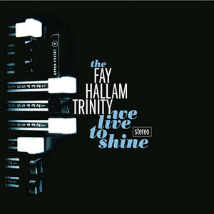 FAY HALLAM TRINITY, THE – We Live To Shine EP DOWNLOAD