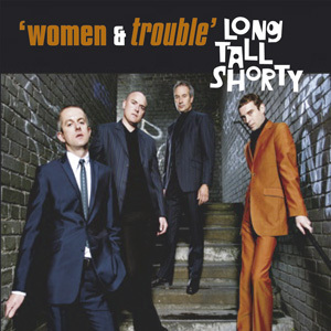 LONG TALL SHORTY – Woman & Trouble DOWNLOAD