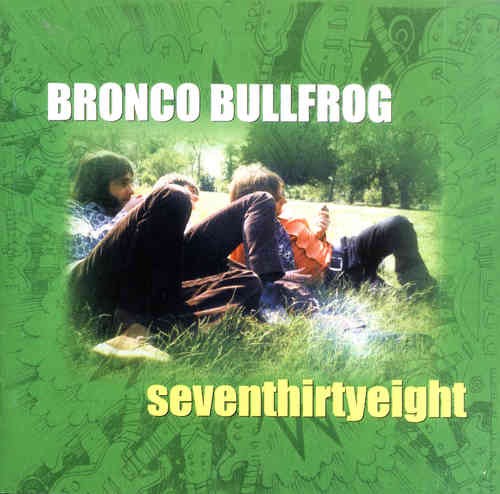 BRONCO BULLFROG - Seventhirtyeight CD (NEW) (M)