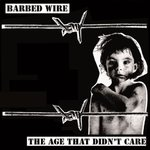 BARBED WIRE - The Age That Didn't Care LP (NEW) (P)