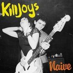 KILLJOYS, THE - Naive (PINK VINYL) LP (NEW) (P)