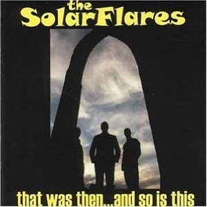 SOLARFLARES, THE - That Was Then…And So Is This…(YELLOW VINYL) - LP (VG+/EX) (M)