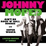 "JOHNNY MOPED - Ain't No Rock `N` Roll Rookie 7"" + P/S (NEW) (P)"