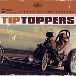 TIP TOPPERS, THE - Packed To The Rafters - LP (NEW) (M)