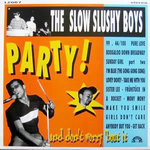 SLOW SLUSHY BOYS, THE - Party! And Don't Worry 'bout It LP (NEW) (M)