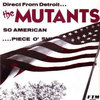 "MUTANTS, THE - So American / Piece Of Shit - 7"" + P/S (NEW) (P)"
