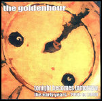 GOLDEN HOUR, THE - Tonight Becomes Tomorrow: The Early Years 1996 to 2000 CD (NEW) (M)