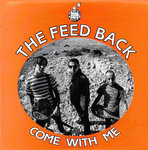 "FEED BACK, THE - Come With Me 7"" + P/S (NEW) (M)"