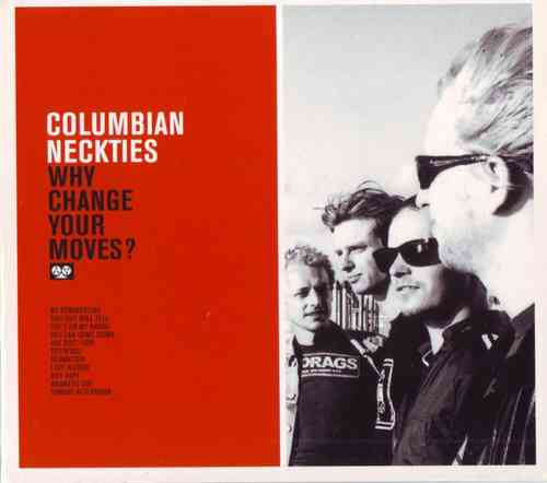 COLUMBIAN NECKTIES, THE - Why Change Your Moves? CD (NEW) (M)