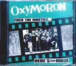 OXYMORON - Fuck The Nineties ... Here's Our Noize CD (NEW) (P)