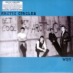 "ARTIC CIRCLES, THE - Why 7"" + P/S (NEW) (M)"