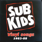 SUB KIDS, THE - Vinyl Songs 1983-86 CD (NEW) (P)