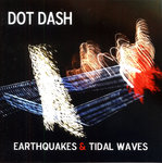 DOT DASH - Earthquakes & Tidal Waves CD + FREE CD (NEW) (M)