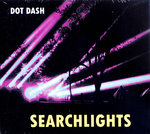 DOT DASH - Searchlights CD (NEW) (M)