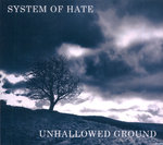 SYSTEM OF HATE - Unhallowed Ground CD (NEW) (P)