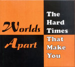 WORLDS APART - The Hard Times That Make You EP CDs (NEW) (M)