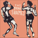 DYING SHAMES, THE - The Dying Shames LP (NEW) (M)