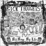 SICK THOUGHTS, THE - My Mess, My Life LP (NEW) (P)