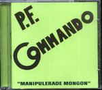 P.F. COMMANDO - Manipulerade Mongon CD (NEW) (P)