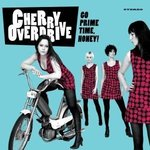 CHERRY OVERDRIVE - Go Prime Time, Honey! LP (NEW) (M)