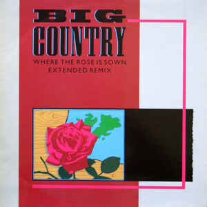 "BIG COUNTRY - Where The Rose Is Sown (Extended Remix) EP 12"" + P/S (VG+/VG+) (P)"