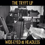 TRYPT UP, THE - Wide-Eyed & Headless DOWNLOAD