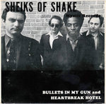 "SHEIKS OF SHAKE - Bullets In My Gun 7"" + P/S (VG+/EX) (M)"