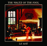 LE MAT - The Waltz Of The Fool CD (NEW) (M)
