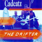 CADCATZ, THE - The Drifter - CD (NEW) (P)