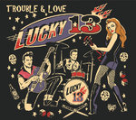 LUCKY 13 - Trouble & Love - CD (NEW) (P)