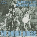 KNIGHT RIDERS, THE - San Francisco 1965 : The Autumn Session LP (NEW) (M)