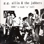 G.G. ALLIN & THE JABBERS - 1980's Rock 'N' Roll LP (NEW) (P)