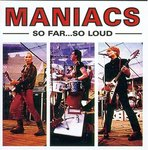 MANIACS, THE - So Far... So Loud LP (NEW) (P)