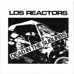 "REACTORS, LOS - Dead In The Suburbs 7"" + P/S (NEW) (P)"