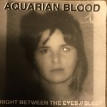 "AQUARIAN BLOOD - Right Between The Eyes / Sleep 7"" + P/S (NEW) (P)"