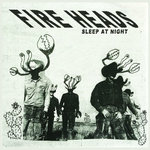 "FIRE HEADS - Sleep At Night 7"" + P/S (NEW) (P)"