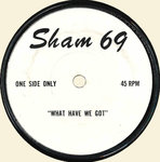 "SHAM 69 - What Have We Got (ONE SIDED) 7"" (-/EX) (P)"