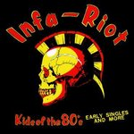 INFA-RIOT - Kids Of The 80's : Early Singles And More LP (NEW) (P)