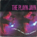 "PLAYN JAYN, THE - I Love You Like I Love Myself 7"" + P/S (VG/EX-) (M)"