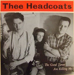HEADCOATS, THEE - The Good Times Are Killing Me LP (EX/VG+) (M)