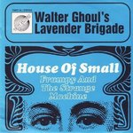 WALTER GHOUL'S LAVENDER BRIGADE - House Of Small… DOWNLOAD