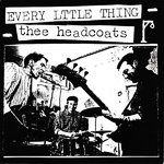 "HEADCOATS, THEE - Every Little Thing 7"" + P/S (EX/EX) (M)"