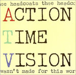 HEADCOATS, THEE - Action Time Vision 7'' + P/S (EX/EX) (M)