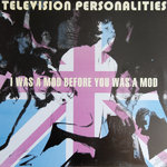 TV PERSONALITIES - I Was A Mod Before… - LP (EX/EX) (M)