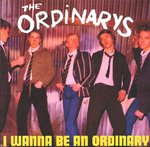 "ORDINARYS, THE - I Wanna Be An Ordinary 7"" + P/S (NEW) (P)"