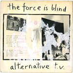 "ALTERNATIVE T.V. - The Force Is Blind - 7"" + P/S (POOR/VG+) (P)"