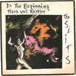 "SLITS, THE / THE POP GROUP - In The Beginning There Was Rhythm - 7"" + P/S (VG+/VG+) (P)"